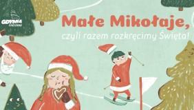 Świąteczna zabawa Gdyni Rodzinnej - Małe Mikołaje, czyli razem rozkręcimy Święta!