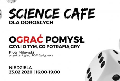SCIENCE CAFE. oGRAĆ pomysł, czyli o tym, co potrafią gry