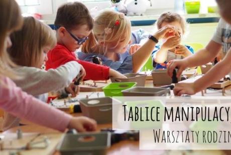 Warsztaty rodzinne dla najmłodszych - tablice manipulacyjne