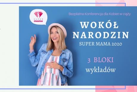 """""""WOKÓŁ NARODZIN"""" Super Mama 2020 - Bezpłatna Konferencja dla kobiet w ciąży"""