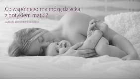 Co wspólnego ma mózg dziecka z dotykiem matki? - wykład