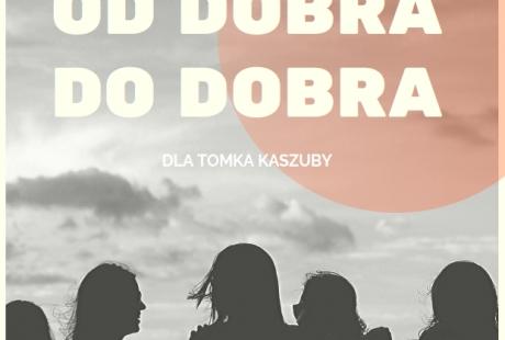 """Koncert charytatywny """"OD DOBRA DO DOBRA. DLA TOMKA KASZUBY"""""""