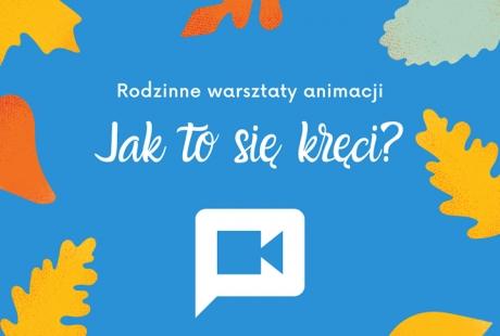 JAK TO SIĘ KRĘCI? - rodzinne warsztaty animacji