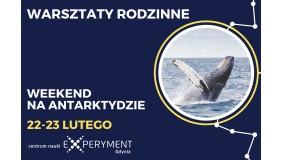 Warsztaty Rodzinne - Weekend na Antarktydzie