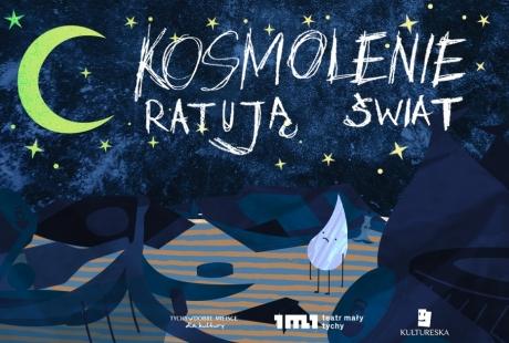 """ON-LINE: """"Kosmolenie ratują świat"""", Teatr KULTURESKA / SCENA MŁODEGO WIDZA"""