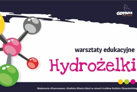 Hydrożelki - warsztaty edukacyjne
