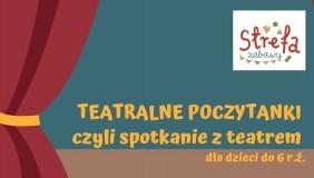 Teatralne poczytanki czyli spotkanie z teatrem dla dzieci do 6 r.ż.